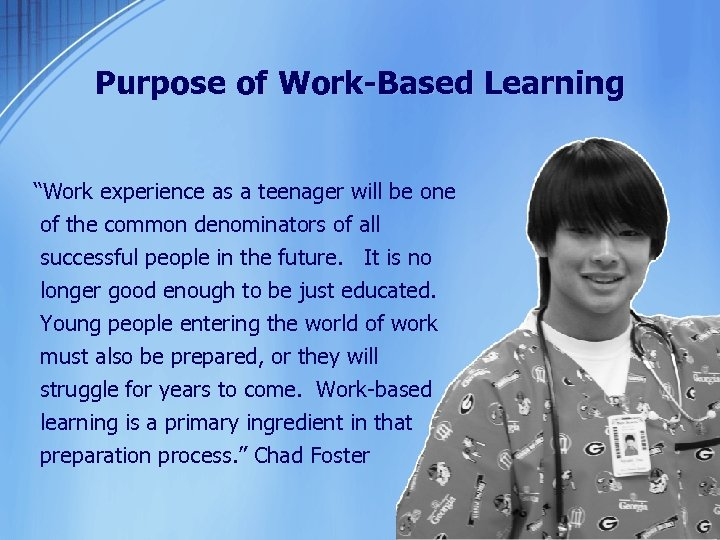 """Purpose of Work-Based Learning """"Work experience as a teenager will be one of the"""