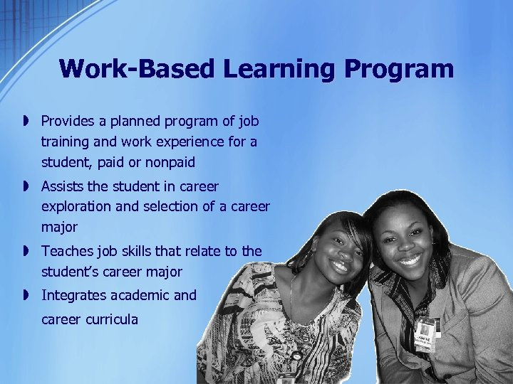 Work-Based Learning Program » Provides a planned program of job training and work experience