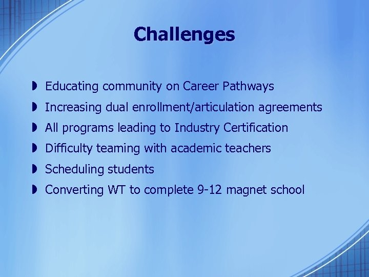 Challenges » Educating community on Career Pathways » Increasing dual enrollment/articulation agreements » All