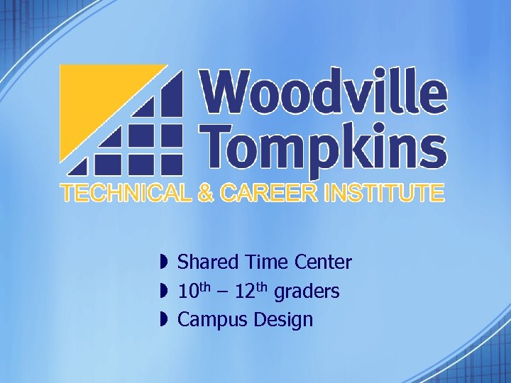 » Shared Time Center » 10 th – 12 th graders » Campus Design