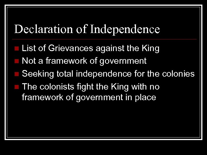 Declaration of Independence List of Grievances against the King n Not a framework of