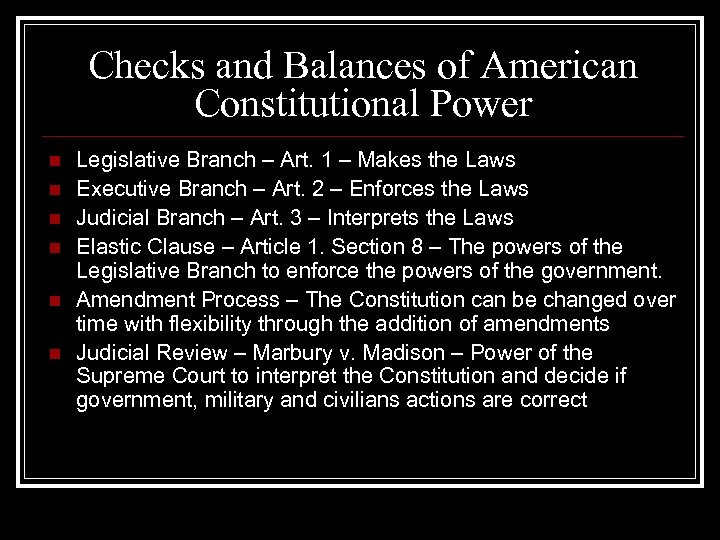 Checks and Balances of American Constitutional Power n n n Legislative Branch – Art.