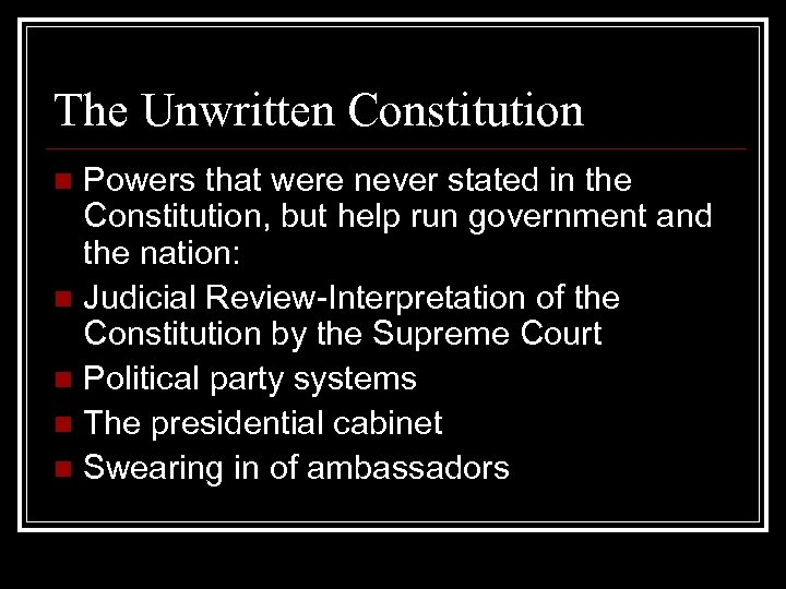 The Unwritten Constitution Powers that were never stated in the Constitution, but help run