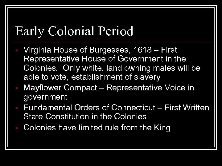 Early Colonial Period § § Virginia House of Burgesses, 1618 – First Representative House