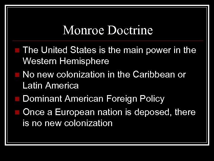 Monroe Doctrine The United States is the main power in the Western Hemisphere n