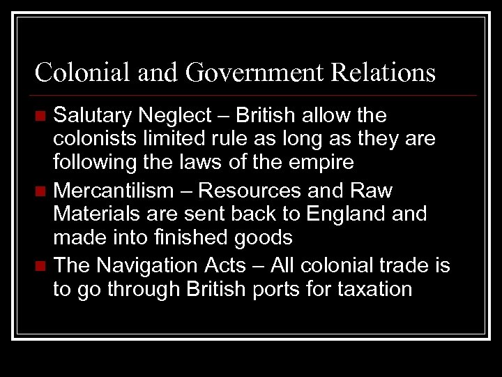 Colonial and Government Relations Salutary Neglect – British allow the colonists limited rule as