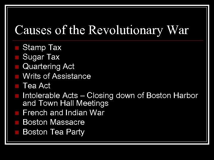 Causes of the Revolutionary War n n n n n Stamp Tax Sugar Tax