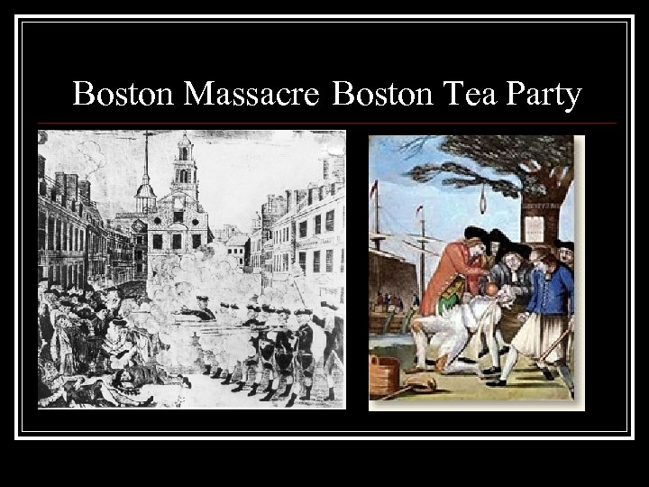 Boston Massacre Boston Tea Party