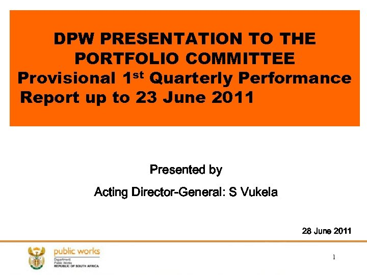 DPW PRESENTATION TO THE PORTFOLIO COMMITTEE Provisional 1 st Quarterly Performance Report up to