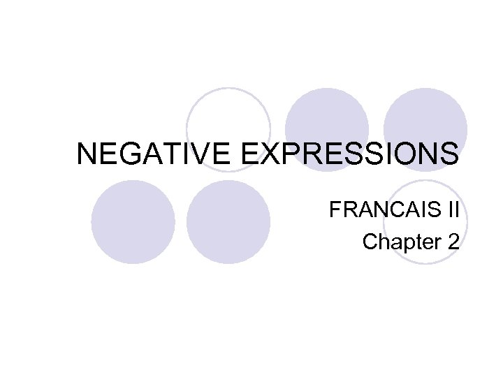 NEGATIVE EXPRESSIONS FRANCAIS II Chapter 2