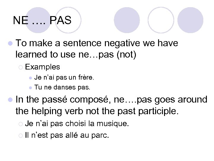 NE …. PAS l To make a sentence negative we have learned to use