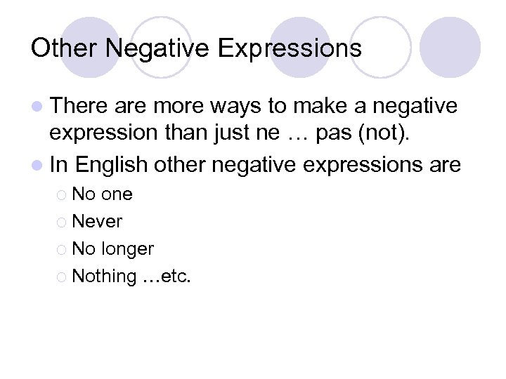 Other Negative Expressions l There are more ways to make a negative expression than