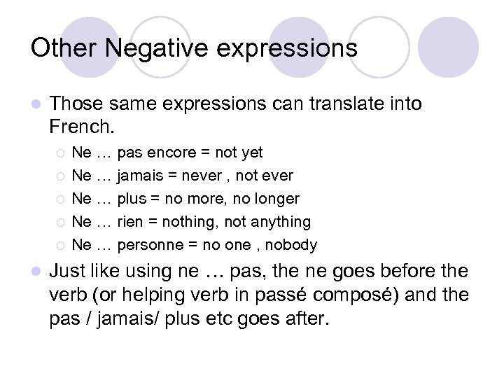 Other Negative expressions l Those same expressions can translate into French. ¡ ¡ ¡