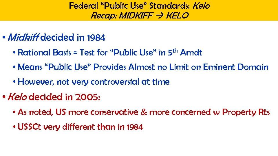 "Federal ""Public Use"" Standards: Kelo Recap: MIDKIFF KELO • Midkiff decided in 1984 •"