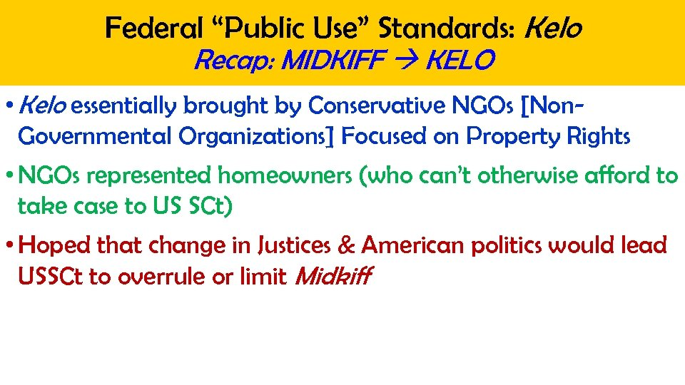 "Federal ""Public Use"" Standards: Kelo Recap: MIDKIFF KELO • Kelo essentially brought by Conservative"