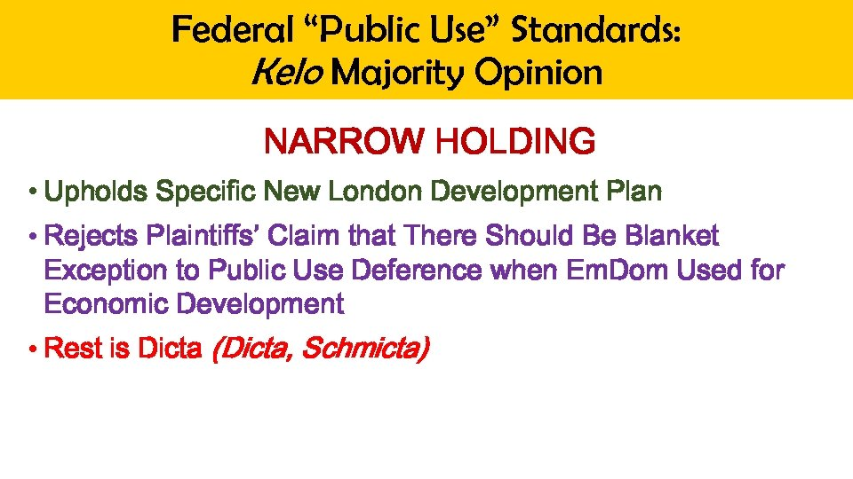 "Federal ""Public Use"" Standards: Kelo Majority Opinion NARROW HOLDING • Upholds Specific New London"