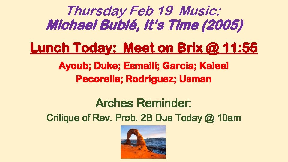 Thursday Feb 19 Music: Michael Bublé, It's Time (2005) Lunch Today: Meet on Brix