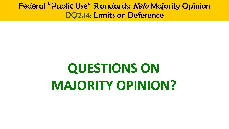"Federal ""Public Use"" Standards: Kelo Majority Opinion DQ 2. 14: Limits on Deference QUESTIONS"
