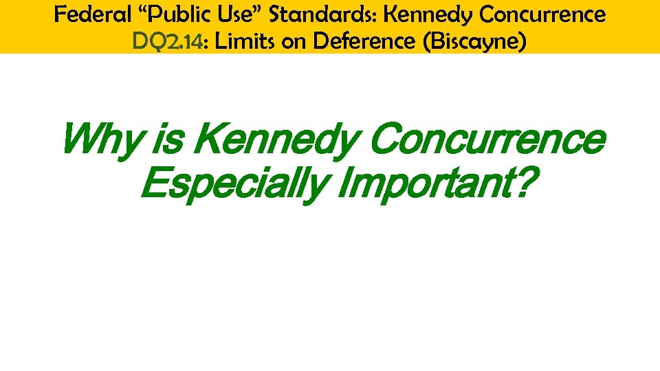 "Federal ""Public Use"" Standards: Kennedy Concurrence DQ 2. 14: Limits on Deference (Biscayne) Why"