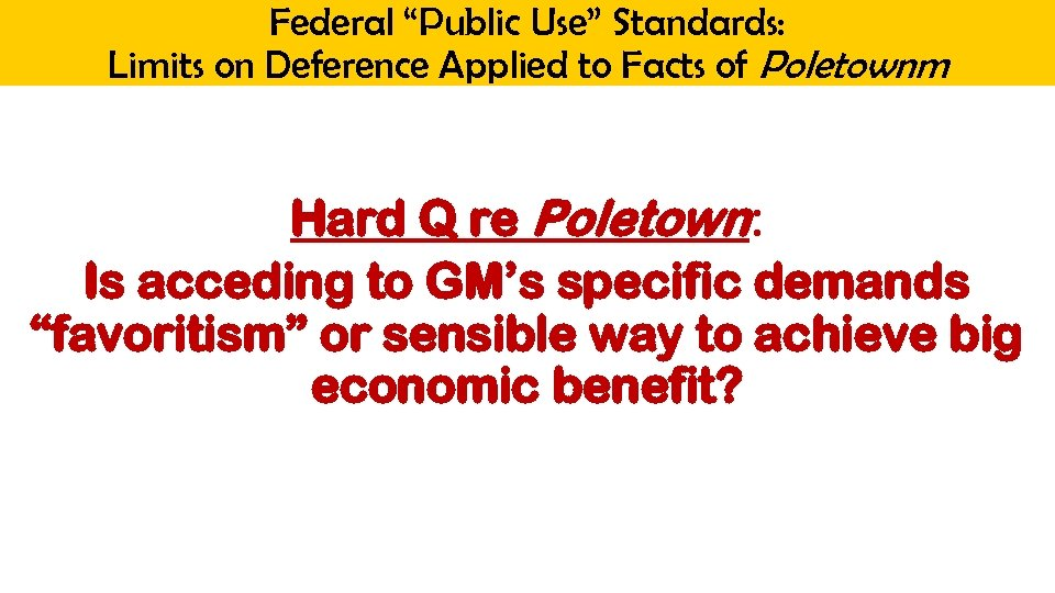 """Federal """"Public Use"""" Standards: Limits on Deference Applied to Facts of Poletownm Hard Q"""