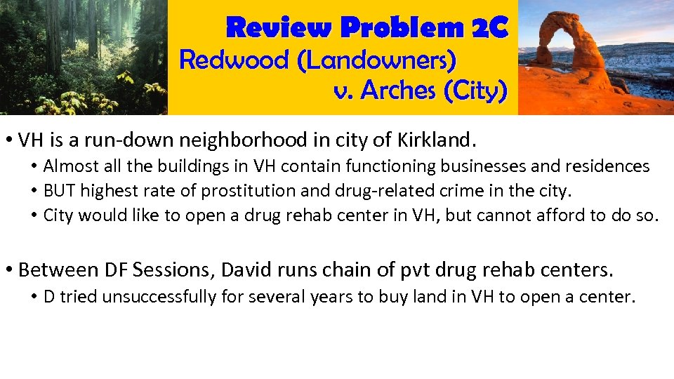 Review Problem 2 C Redwood (Landowners) v. Arches (City) • VH is a run-down