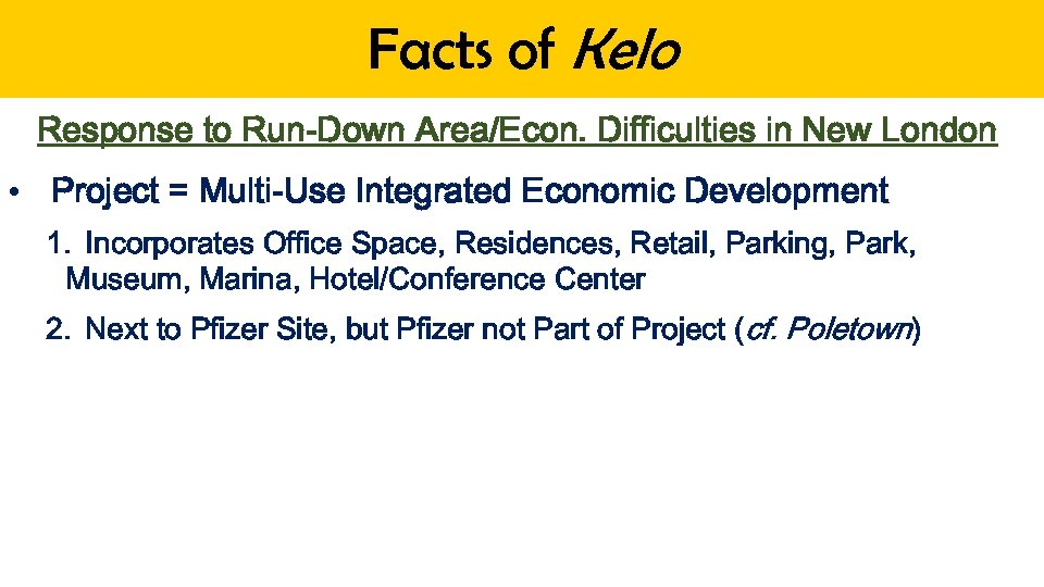 Facts of Kelo Response to Run-Down Area/Econ. Difficulties in New London • Project =