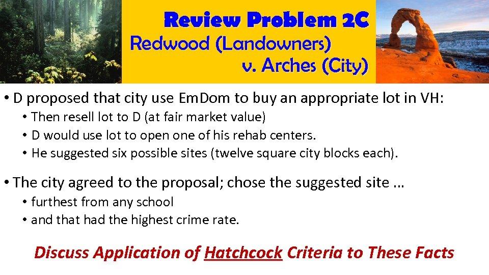 Review Problem 2 C Redwood (Landowners) v. Arches (City) • D proposed that city