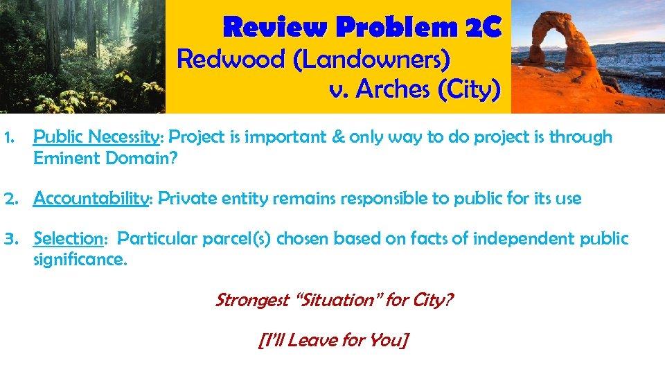 Review Problem 2 C Redwood (Landowners) v. Arches (City) 1. Public Necessity: Project is