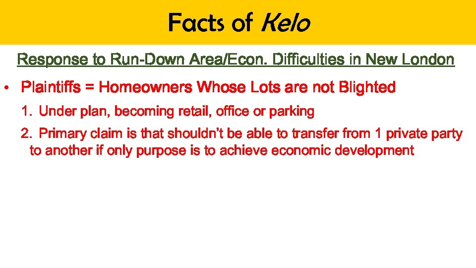 Facts of Kelo Response to Run-Down Area/Econ. Difficulties in New London • Plaintiffs =