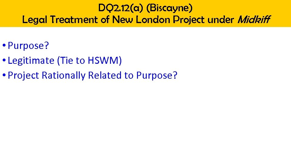 DQ 2. 12(a) (Biscayne) Legal Treatment of New London Project under Midkiff • Purpose?