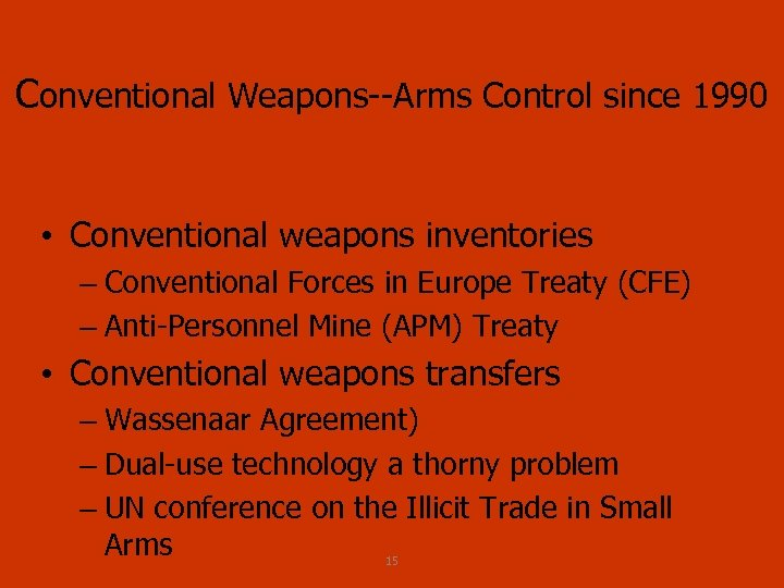 Conventional Weapons Arms Control since 1990 • Conventional weapons inventories – Conventional Forces in