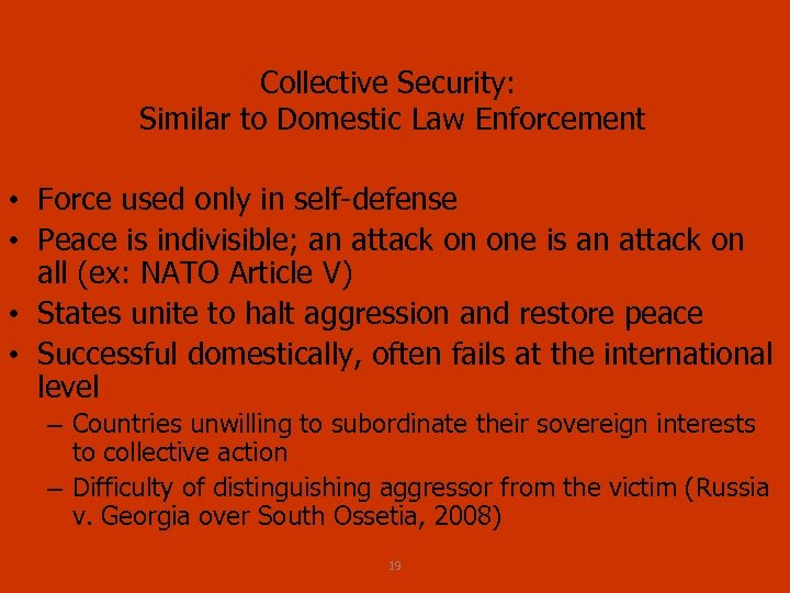 Collective Security: Similar to Domestic Law Enforcement • Force used only in self defense