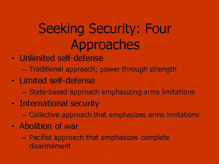 Seeking Security: Four Approaches • Unlimited self defense – Traditional approach; power through strength