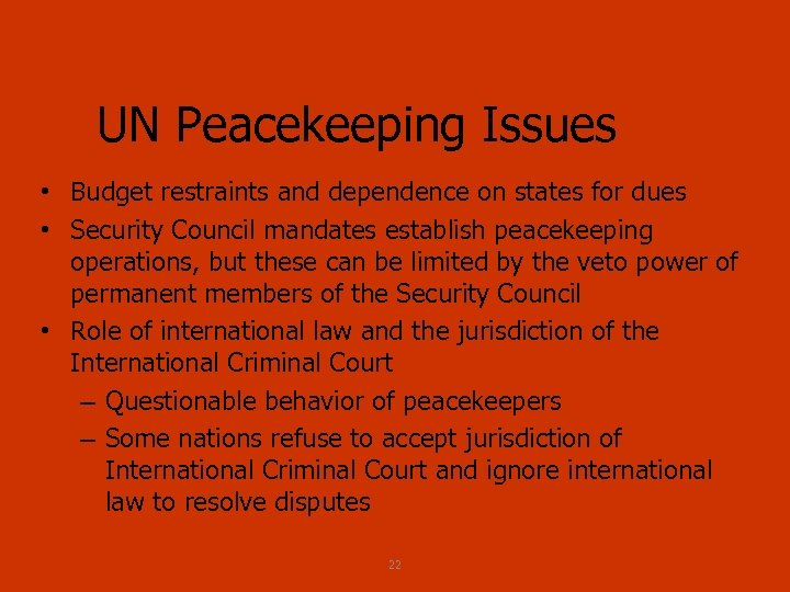 UN Peacekeeping Issues • Budget restraints and dependence on states for dues • Security