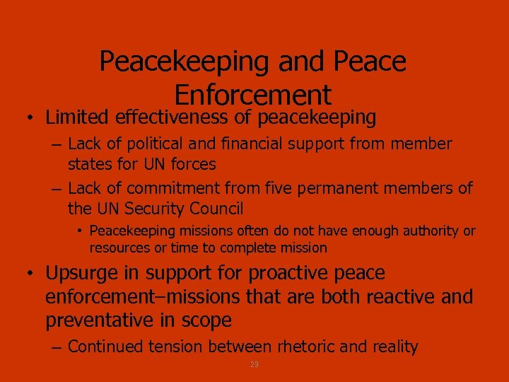 Peacekeeping and Peace Enforcement • Limited effectiveness of peacekeeping – Lack of political and