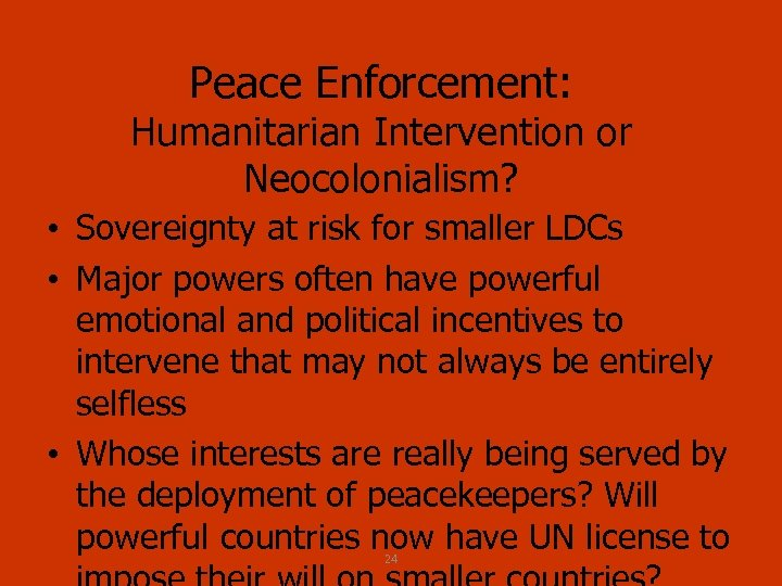 Peace Enforcement: Humanitarian Intervention or Neocolonialism? • Sovereignty at risk for smaller LDCs •