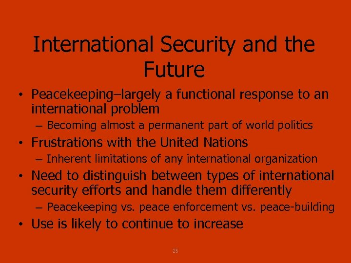 International Security and the Future • Peacekeeping–largely a functional response to an international problem