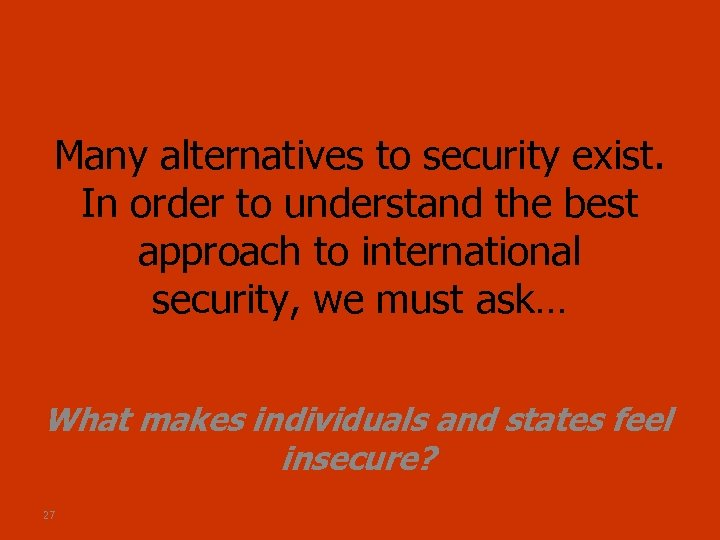 Many alternatives to security exist. In order to understand the best approach to international