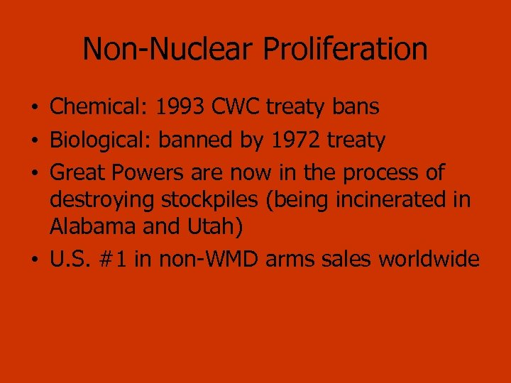 Non Nuclear Proliferation • Chemical: 1993 CWC treaty bans • Biological: banned by 1972