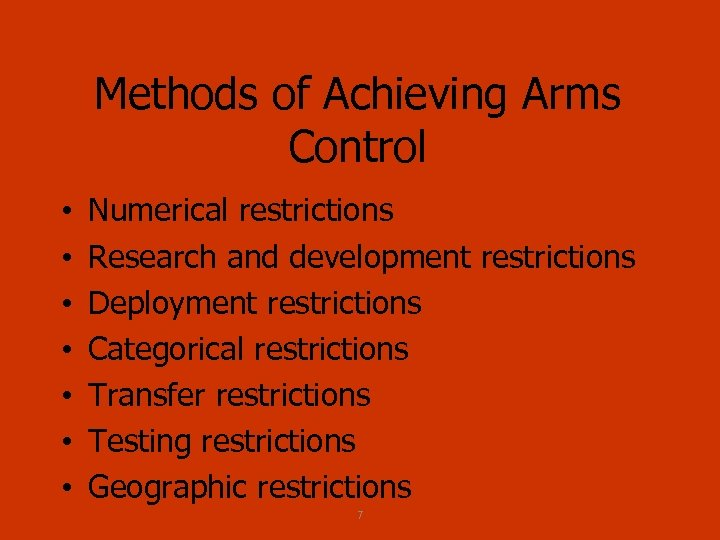Methods of Achieving Arms Control • • Numerical restrictions Research and development restrictions Deployment