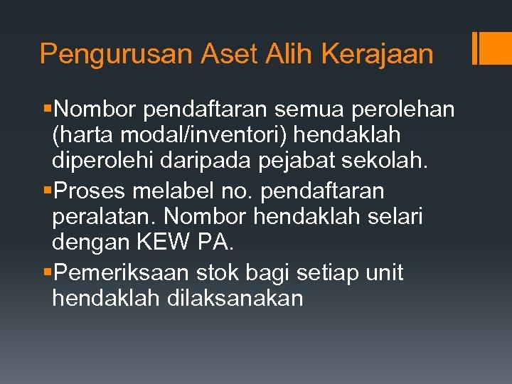 Pengurusan Aset Alih Kerajaan §Nombor pendaftaran semua perolehan (harta modal/inventori) hendaklah diperolehi daripada pejabat
