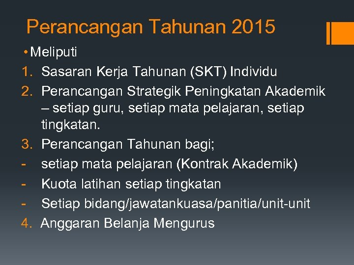 Perancangan Tahunan 2015 • Meliputi 1. Sasaran Kerja Tahunan (SKT) Individu 2. Perancangan Strategik