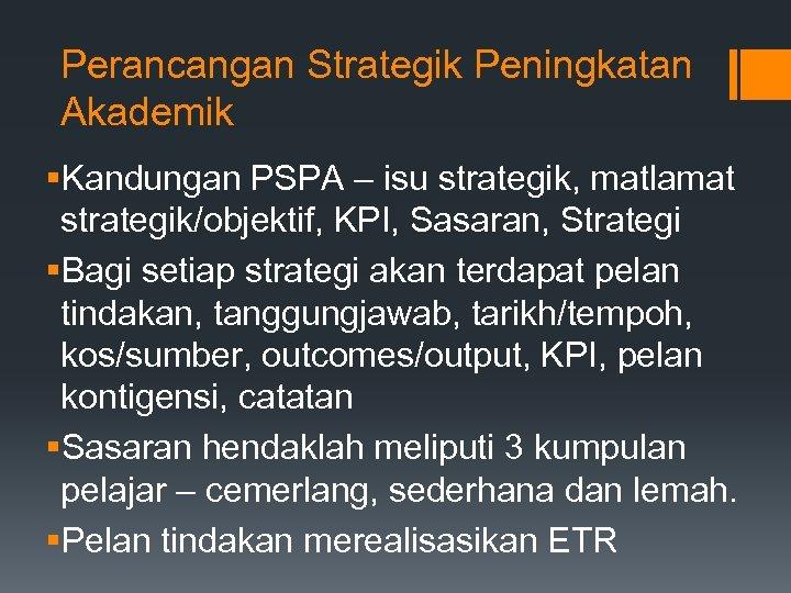 Perancangan Strategik Peningkatan Akademik §Kandungan PSPA – isu strategik, matlamat strategik/objektif, KPI, Sasaran, Strategi