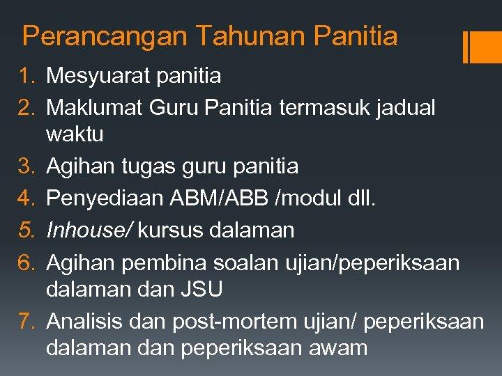 Perancangan Tahunan Panitia 1. Mesyuarat panitia 2. Maklumat Guru Panitia termasuk jadual waktu 3.