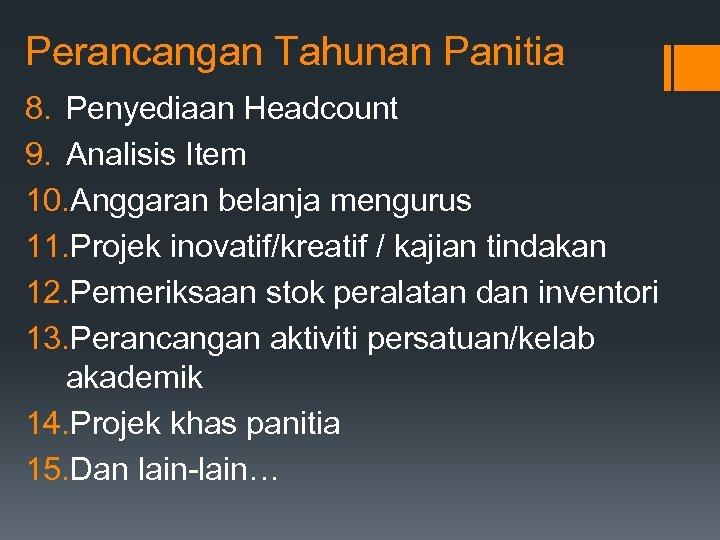 Perancangan Tahunan Panitia 8. Penyediaan Headcount 9. Analisis Item 10. Anggaran belanja mengurus 11.