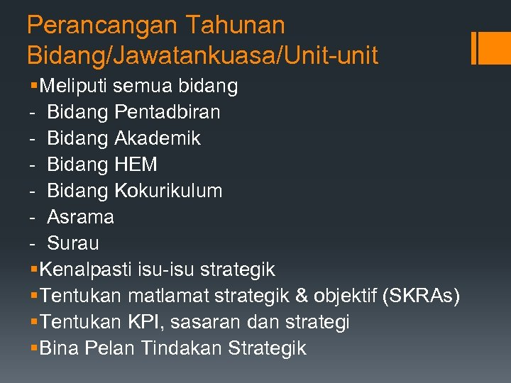 Perancangan Tahunan Bidang/Jawatankuasa/Unit-unit § Meliputi semua bidang - Bidang Pentadbiran - Bidang Akademik -