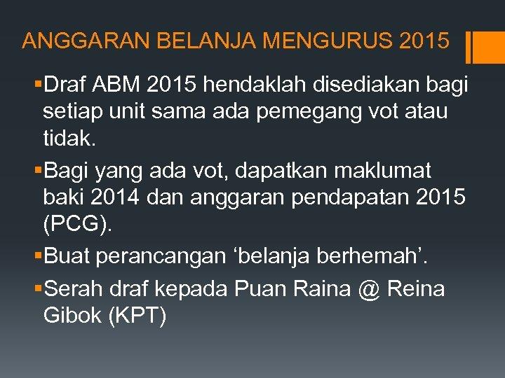 ANGGARAN BELANJA MENGURUS 2015 §Draf ABM 2015 hendaklah disediakan bagi setiap unit sama ada