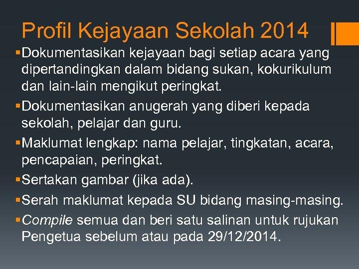 Profil Kejayaan Sekolah 2014 § Dokumentasikan kejayaan bagi setiap acara yang dipertandingkan dalam bidang