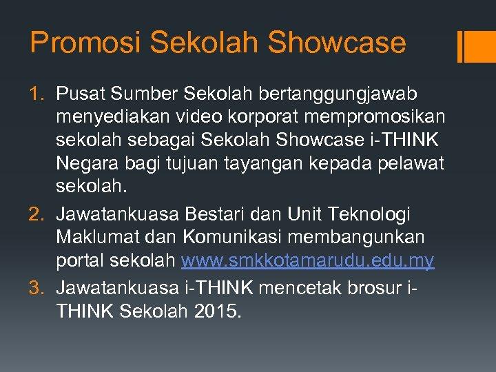 Promosi Sekolah Showcase 1. Pusat Sumber Sekolah bertanggungjawab menyediakan video korporat mempromosikan sekolah sebagai