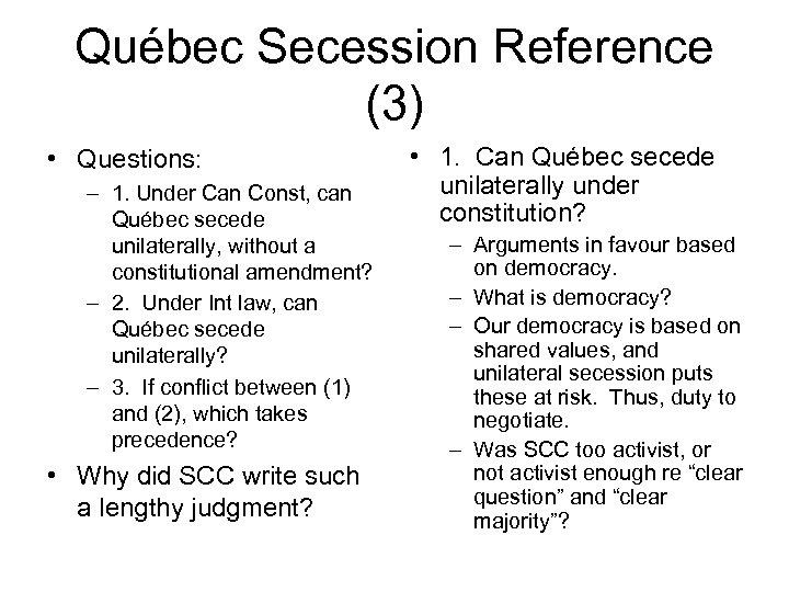 Québec Secession Reference (3) • Questions: – 1. Under Can Const, can Québec secede